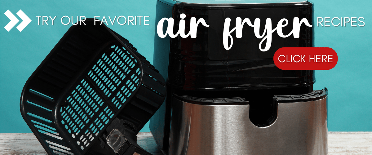 try our favorite air fryer recipes by clicking here